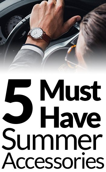 5 Must Have Summer Accessories For Men Summertime