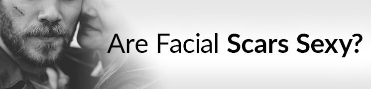 Are Facial Scars Sexy? | Do Women Find A Scar Attractive? | The Truth About Facial Scarring