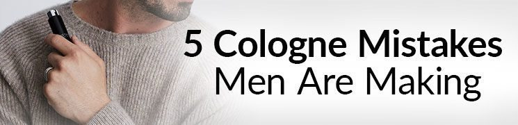 5 Cologne Mistakes Men Make | Right Vs Wrong Fragrance Tips | Use Scent To Build Confidence
