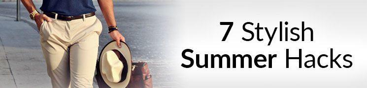 7 Summer Style Secrets | Hot Weather Fashion Hacks | Dress Sharp In Heat Tips