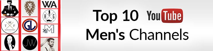 Top 10 Youtube Channels For Men The Best Mens Youtubers 2016 Edition