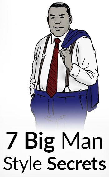 7 Large Man Style Secrets Dressing Sharp For Heavy Men Wardrobe Tips Big Tall