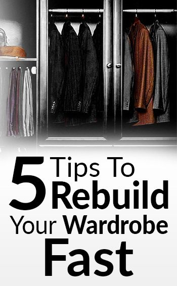 5 Tips To Build Wardrobes Fast | Rebuild Wardrobe Quickly | Overhaul Mens  Fashion Closet. U003e