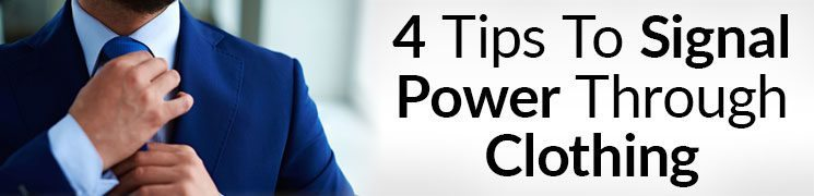 4 Tips To Signal Power Through Clothing | Send Powerful Message From Wardrobe | Advantages Of Custom Clothiers