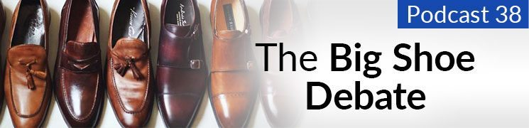 Style Podcast #38: What Type of Shoes Should You Wear?