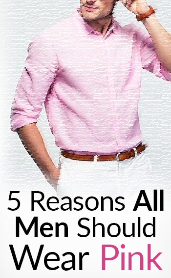 5 Reasons All Men Should Wear Pink | The Real Masculine Color ...