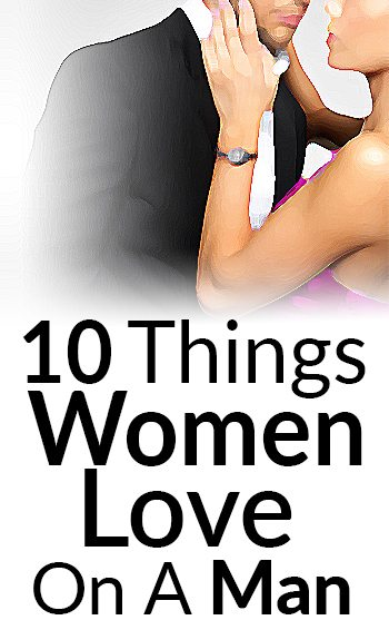 10 Things Women LOVE On A Man  0d87c268af855