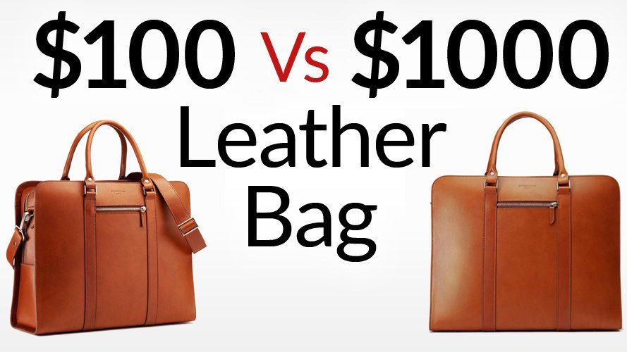 100 vs 1000 leather bag low vs high quality bags 3 major