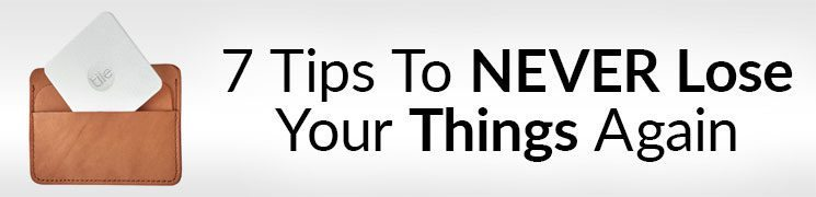 7 Tips To Avoid Losing Your Things | How To Make Sure You NEVER Lose Stuff Again