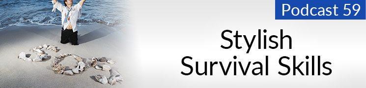 Style Podcast #59: Stylish Survival Skills