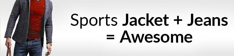 How To Wear A Sports Jacket With Jeans | Matching Denim And A Sport Coat