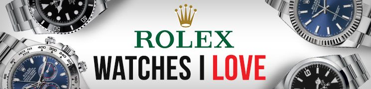 rolex watches I love