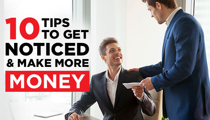 10 Tips To Get Noticed, Promoted & Make More Money