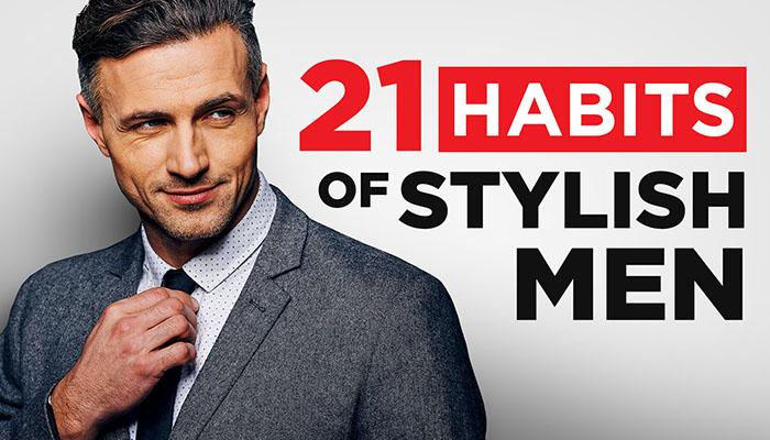 Practice Makes Perfect: 21 Habits of HIGHLY Stylish Men