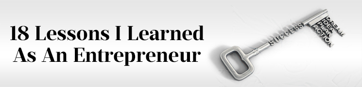 18 Lessons I Learned As An Entrepreneur (How To Succeed In Business)