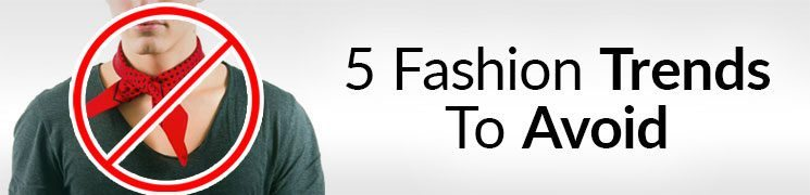 5 Style Trends To Avoid | Men's Fashion Items Not To Wear