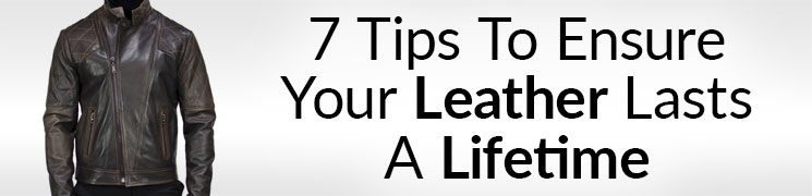 7 Tips To Ensure Your Leather Lasts A Lifetime | How To Treat Leather