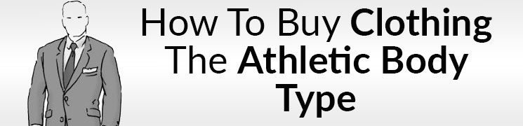 How To Buy Clothing That Suits the Athletic Body Type