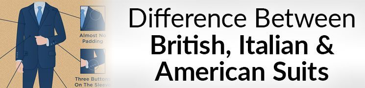 Difference Between British, Italian & American Suits | Menswear Around The World