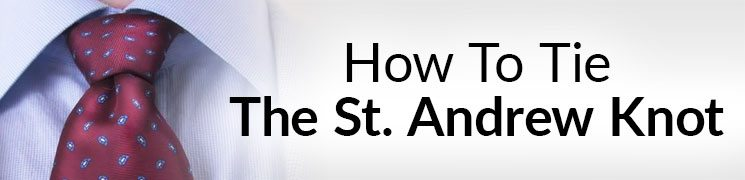 How To Tie The St Andrew Knot Easy Necktie Knots