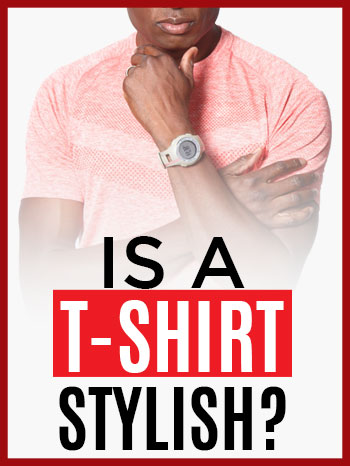 Is A T-Shirt Stylish?