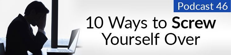 Style Podcast #46: 10-Ways to Screw Yourself Over