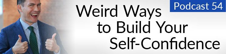 Style Podcast #54: Weird Ways to Build Your Confidence
