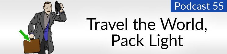 Style Podcast #55: Travel the World, Pack Light