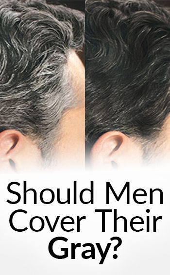 Should A Man Cover His Gray Hair? | Pros And Cons Of Covering It