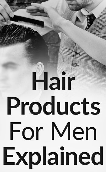 Hair Products For Men Explained | Styling Options For Your ...